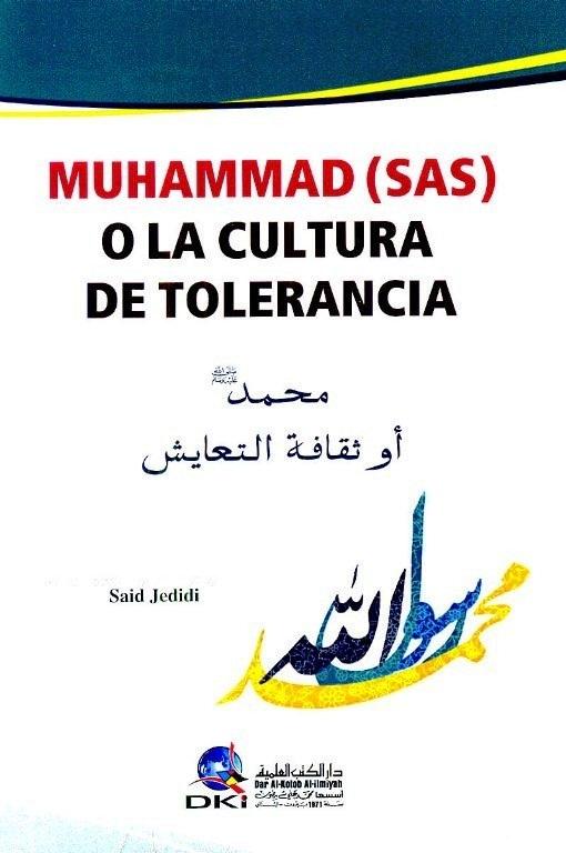 Photo de Digamos al mundo quién es Muhammad: MUHAMMAD (SAS) O LA CULTURA DE TOLERANCIA  De: Said Jedidi